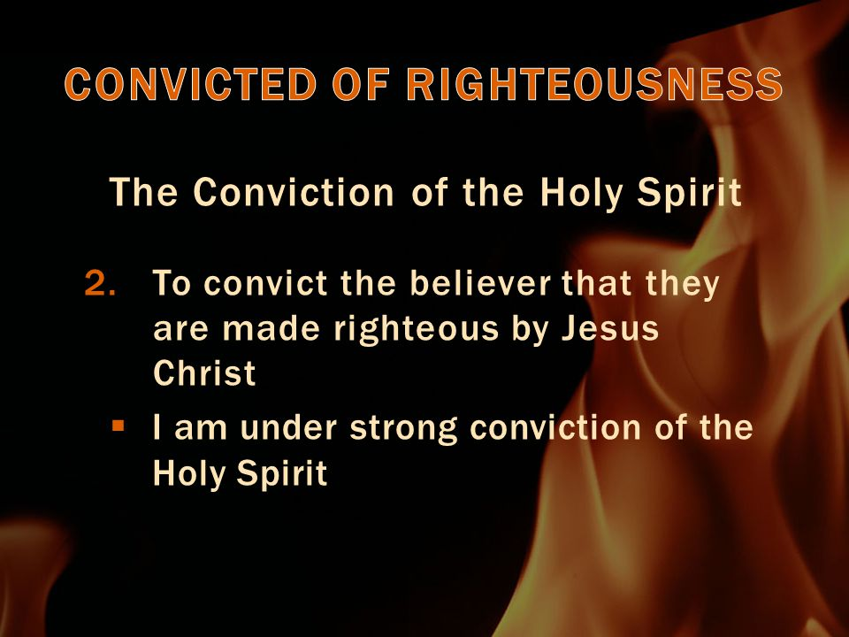 The Conviction of the Holy Spirit 3.To convict the Devil and the demonic that they are judged  Holy Spirit will be glad to remind the enemy