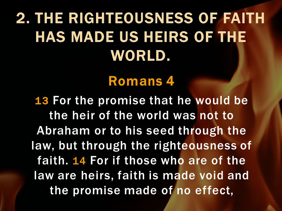 Romans 4 **When we do not have faith in righteousness, then we do not receive the promises of inheritance