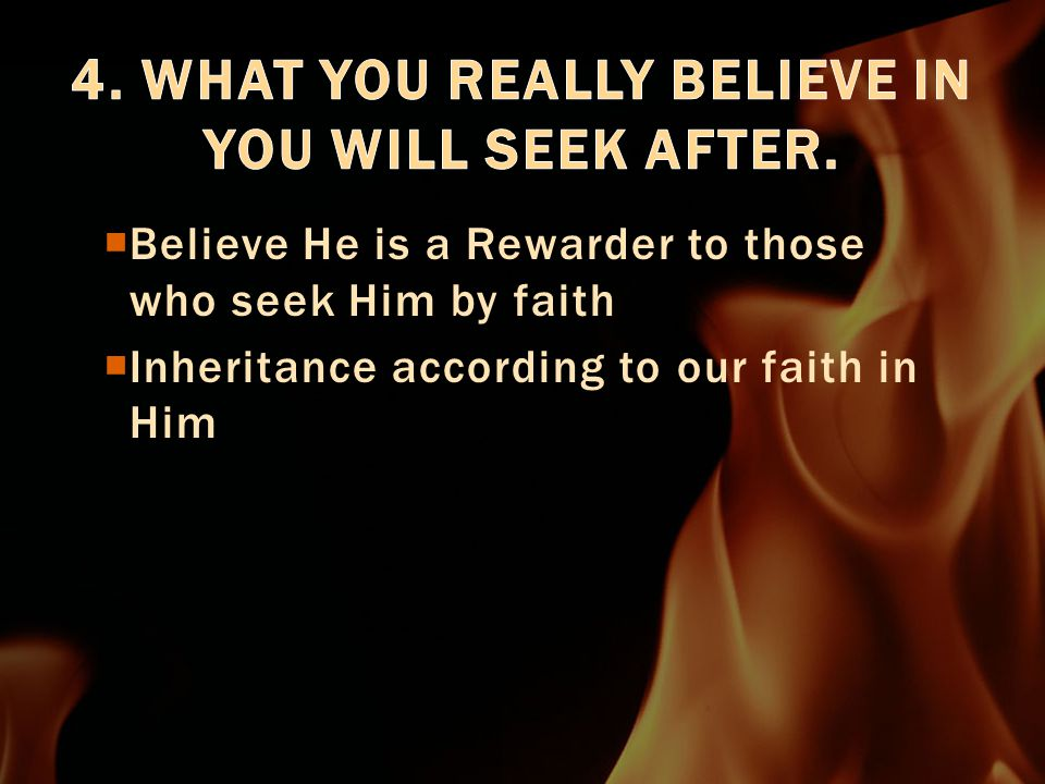  Believe He is a Rewarder to those who seek Him by faith  Inheritance according to our faith in Him
