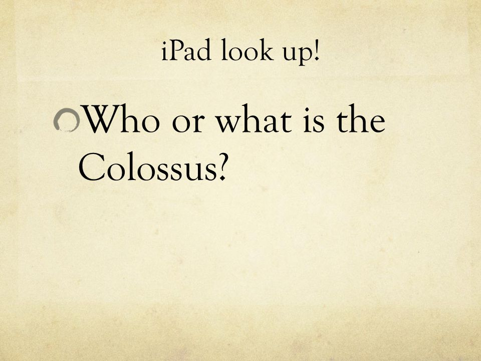 iPad look up! Who or what is the Colossus