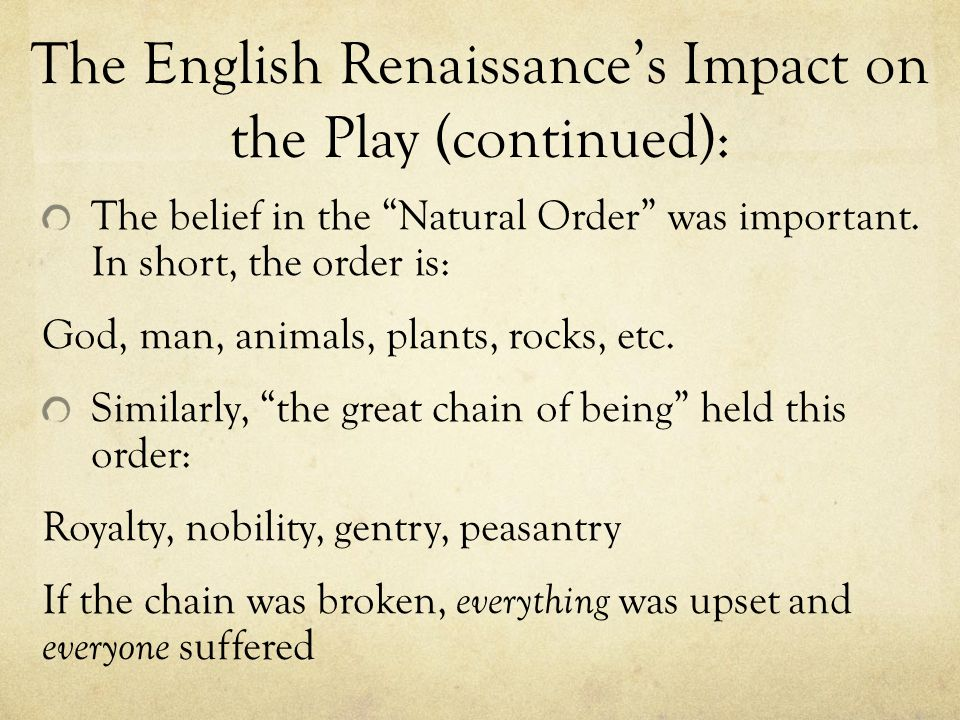 The English Renaissance's Impact on the Play (continued): The belief in the Natural Order was important.