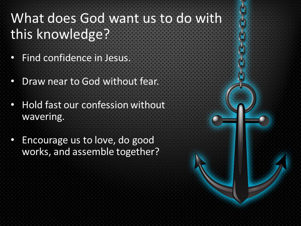 What does God want us to do with this knowledge. Find confidence in Jesus.