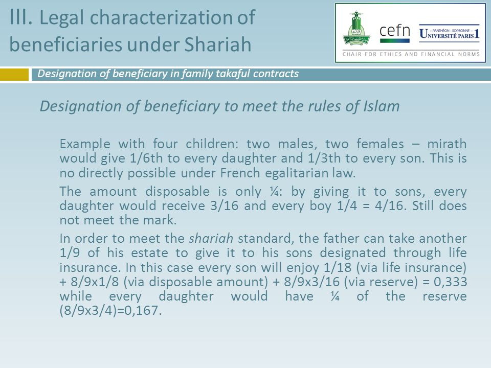 Designation of beneficiary to meet the rules of Islam Example with four children: two males, two females – mirath would give 1/6th to every daughter and 1/3th to every son.