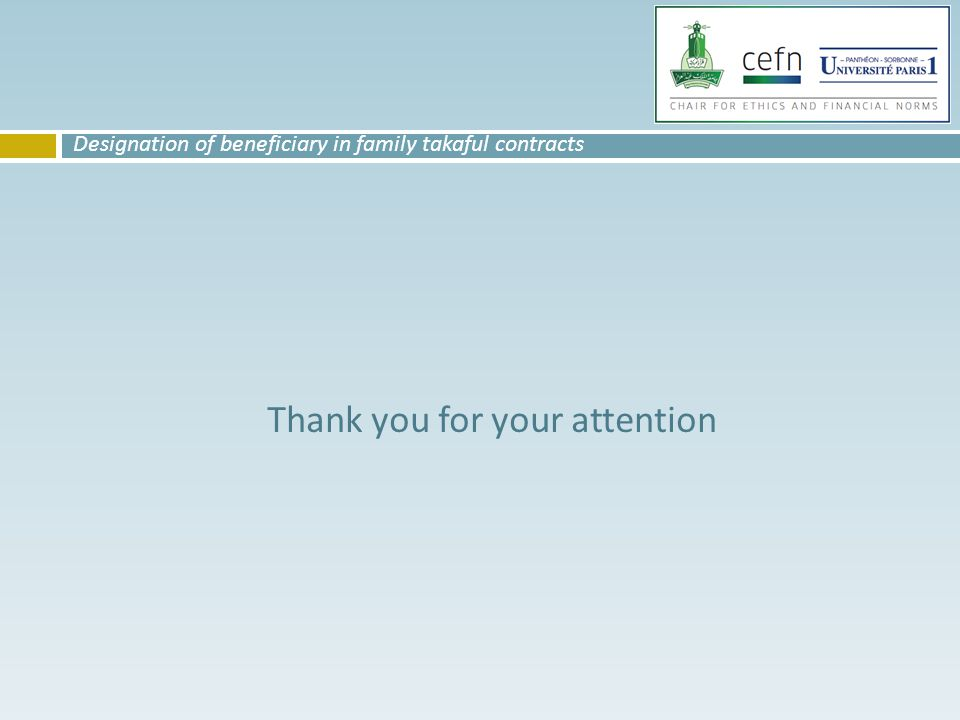 Thank you for your attention Designation of beneficiary in family takaful contracts