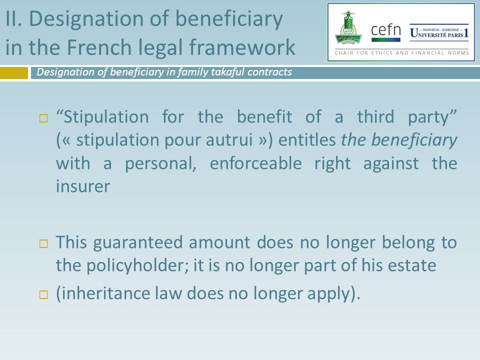 """II. Designation of beneficiary in the French legal framework  """"Stipulation for the benefit of a third party"""" (« stipulation pour autrui ») entitles t"""