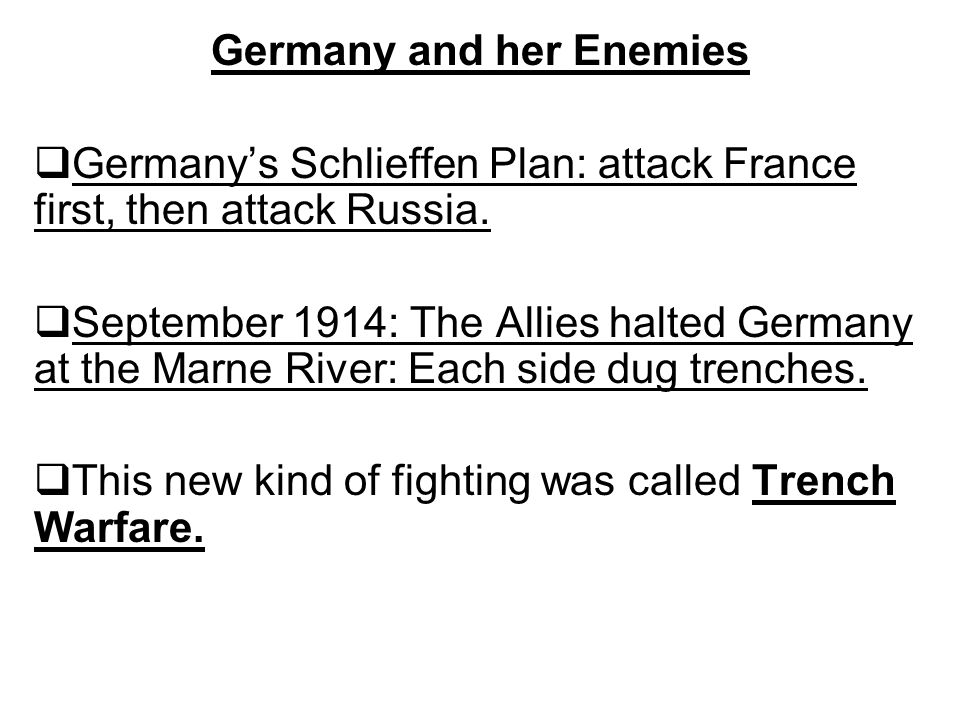 Germany and her Enemies  Germany's Schlieffen Plan: attack France first, then attack Russia.