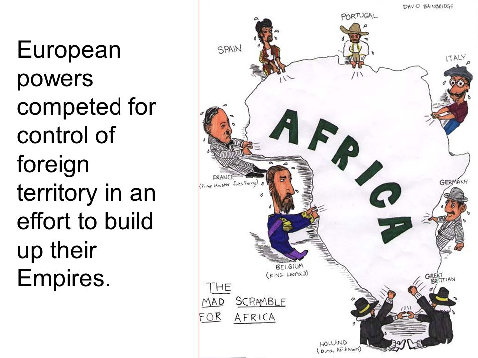 European powers competed for control of foreign territory in an effort to build up their Empires.