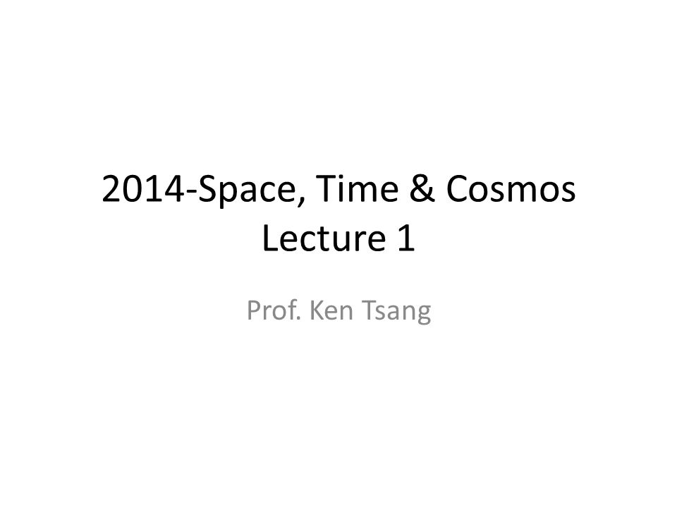 SCIT 4020: Space, Time and Cosmos Instructor: Prof.