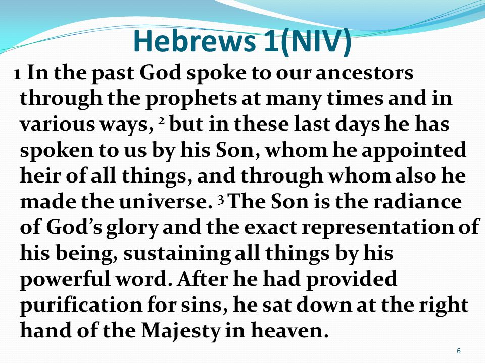 Hebrews 1(NIV) 1 In the past God spoke to our ancestors through the prophets at many times and in various ways, 2 but in these last days he has spoken