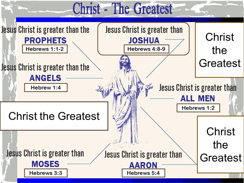 Christ the Greatest Hebrews 1:1-2 Hebrews 3:3 Hebrew 1:4 Hebrews 5:4 Hebrews 1:2 Hebrews 4:8-9 11