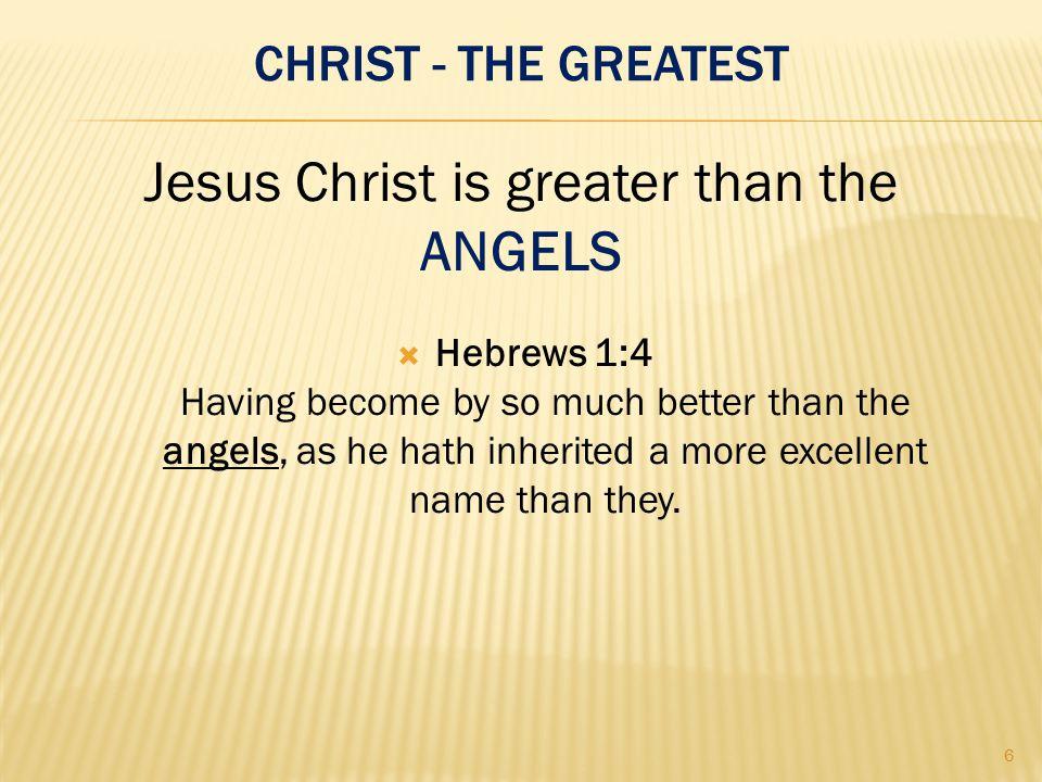 Christ the Greatest Hebrews 1:1-2 Hebrews 3:3 Hebrew 1:4 Hebrews 5:4 Hebrews 1:2 Hebrews 4:8-9 7