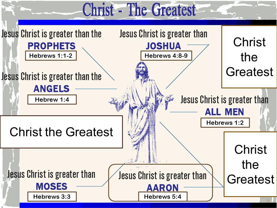 Christ the Greatest Hebrews 1:1-2 Hebrews 3:3 Hebrew 1:4 Hebrews 5:4 Hebrews 1:2 Hebrews 4:8-9 9