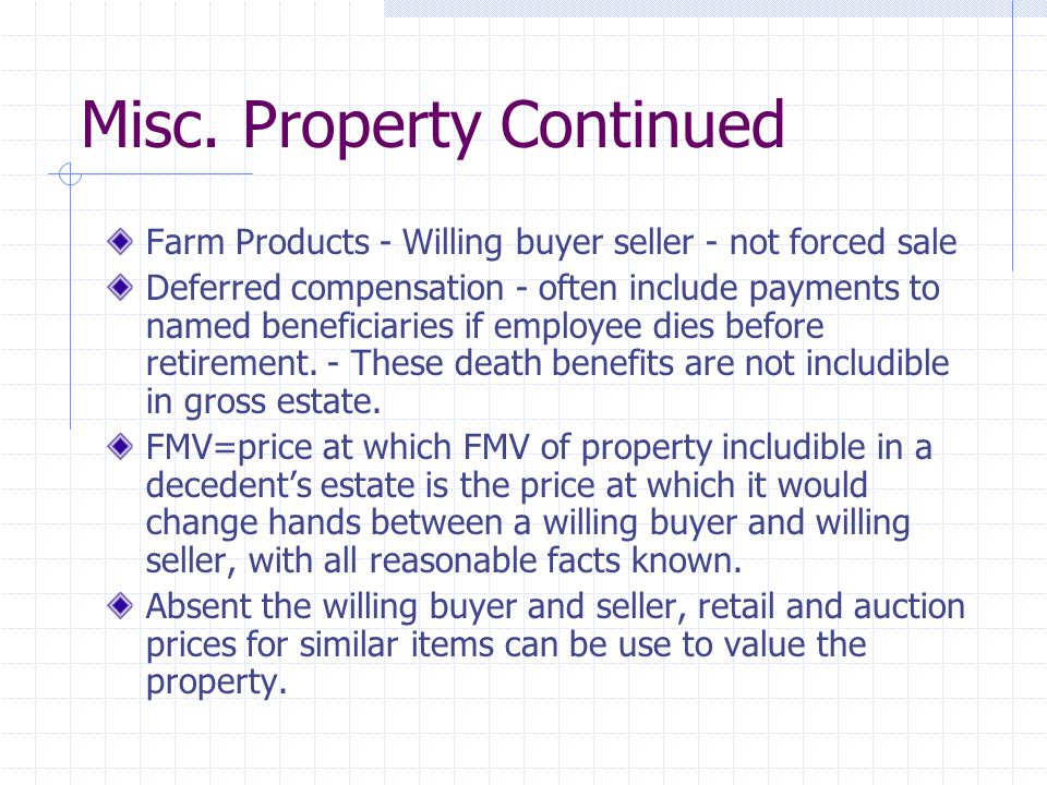 Misc. Property Continued Farm Products - Willing buyer seller - not forced sale Deferred compensation - often include payments to named beneficiaries