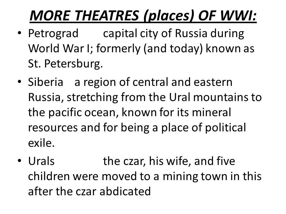 MORE THEATRES (places) OF WWI: Petrogradcapital city of Russia during World War I; formerly (and today) known as St.