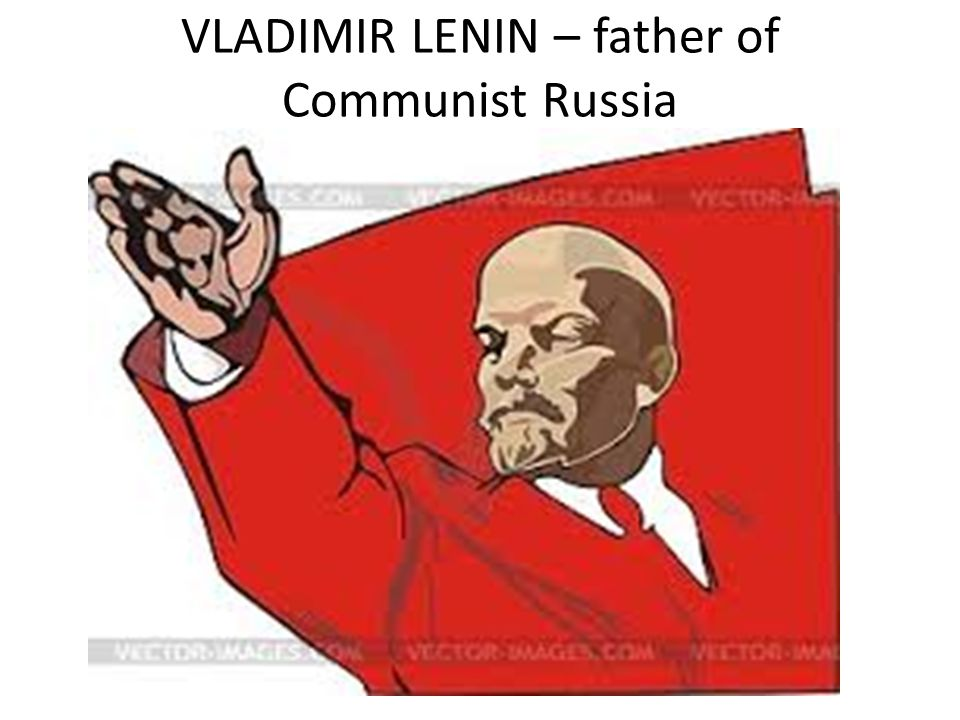 VLADIMIR LENIN – father of Communist Russia