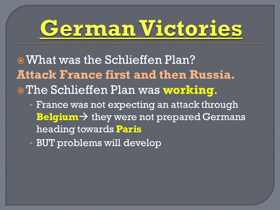  What was the Schlieffen Plan. Attack France first and then Russia.