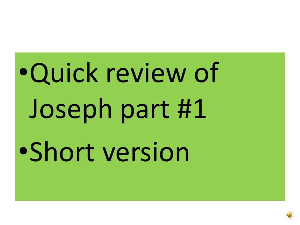 Quick review of Joseph part #1 Short version