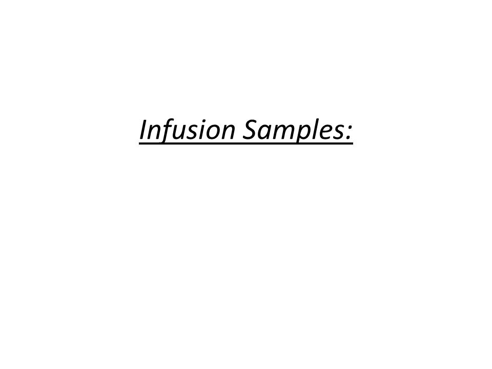 Infusion Samples: