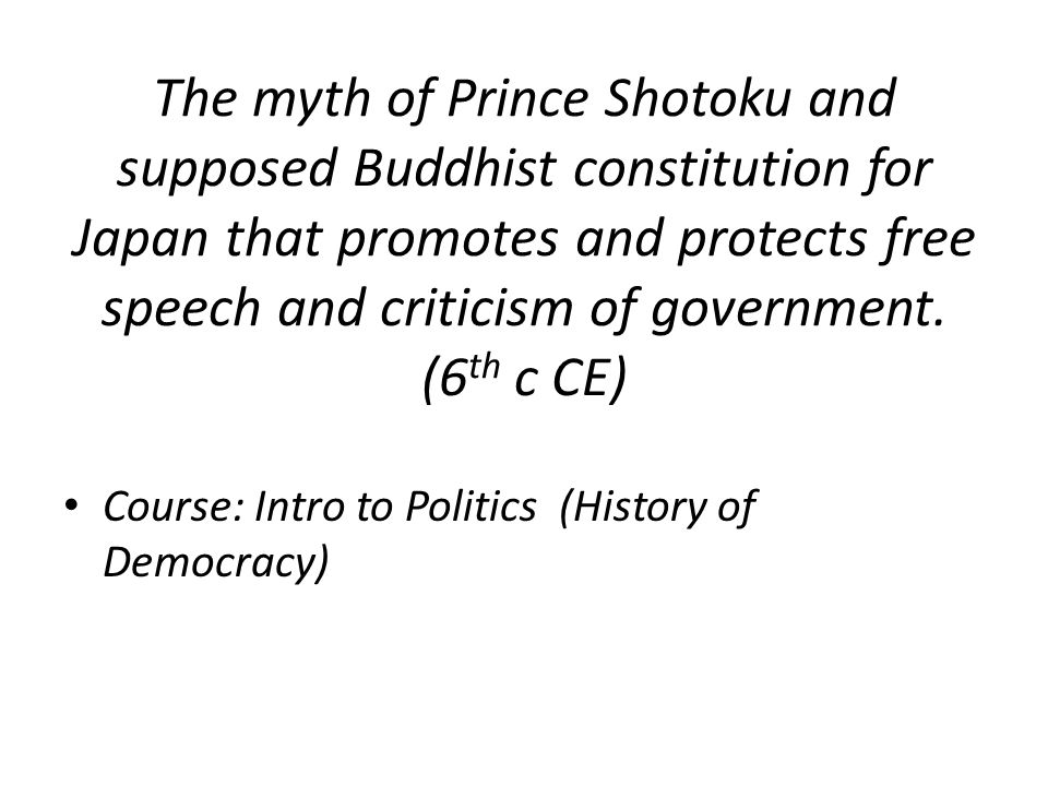The myth of Prince Shotoku and supposed Buddhist constitution for Japan that promotes and protects free speech and criticism of government.