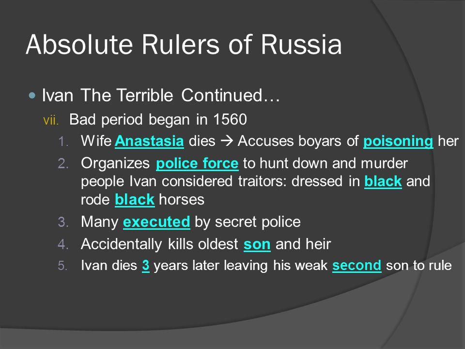 Absolute Rulers of Russia Ivan The Terrible Continued… vii. Bad period began in 1560 1. Wife Anastasia dies  Accuses boyars of poisoning her 2. Organ