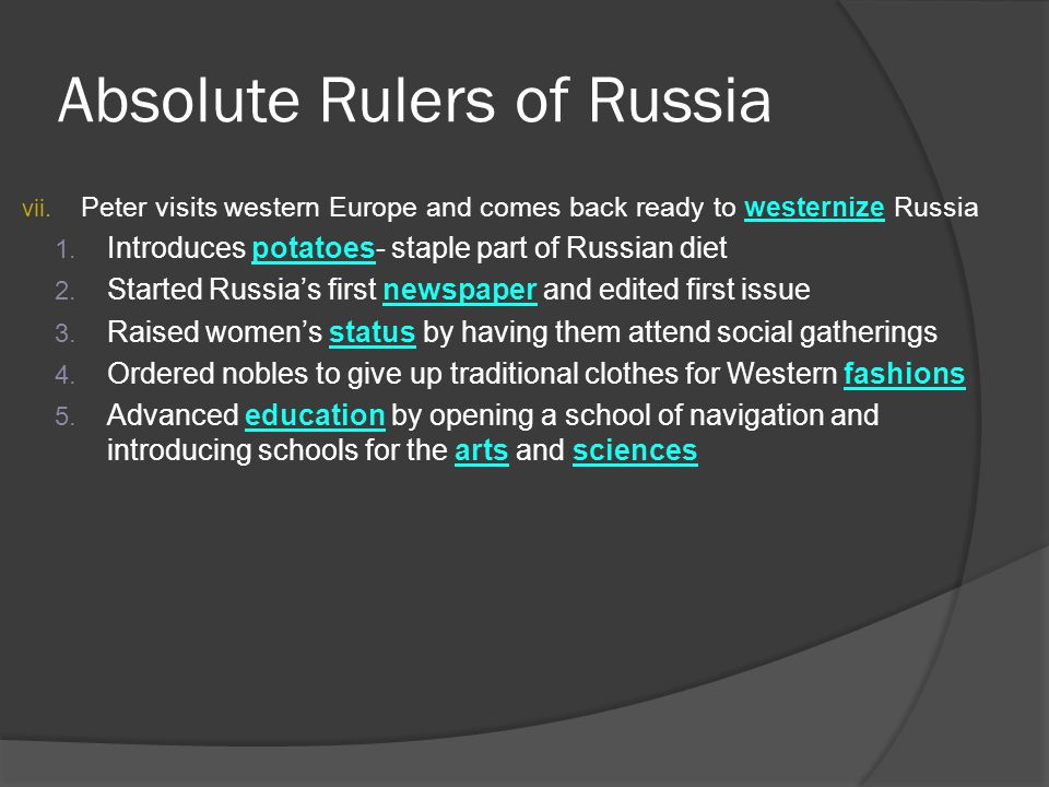 Absolute Rulers of Russia vii. Peter visits western Europe and comes back ready to westernize Russia 1. Introduces potatoes- staple part of Russian di