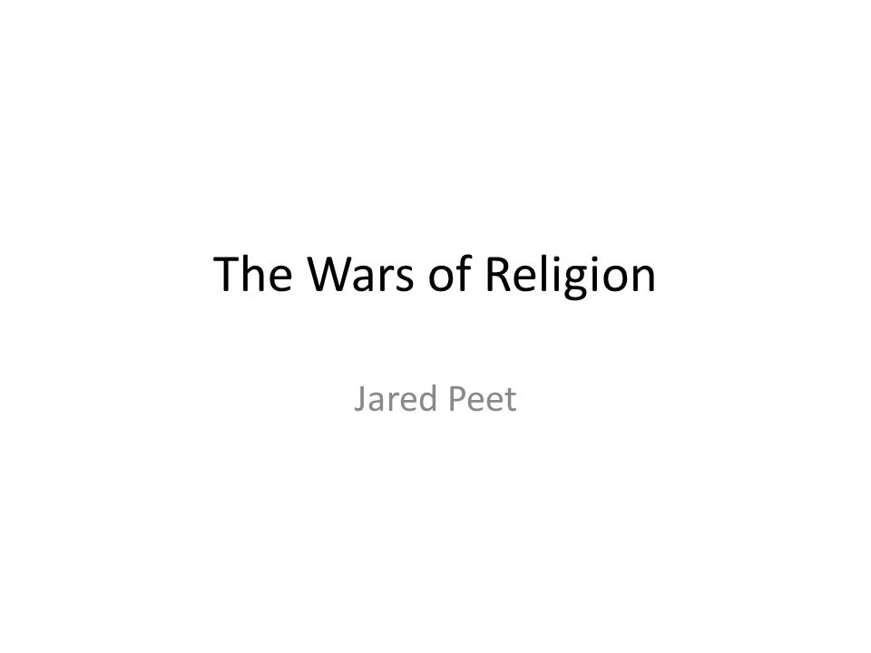 The Wars of Religion Jared Peet