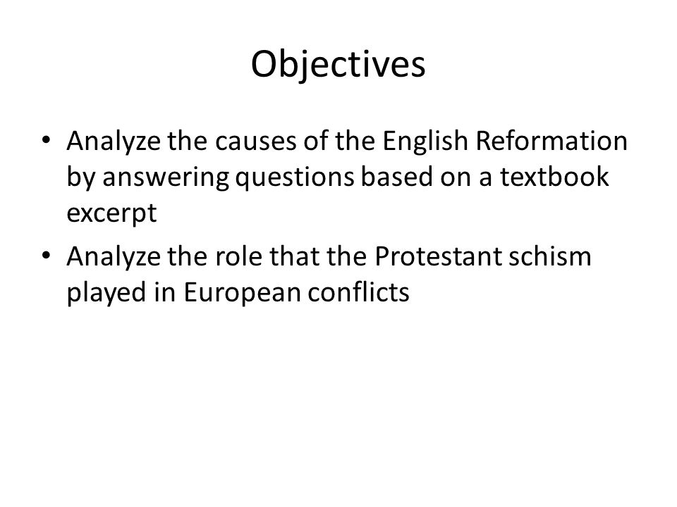 Objectives Analyze the causes of the English Reformation by answering questions based on a textbook excerpt Analyze the role that the Protestant schis