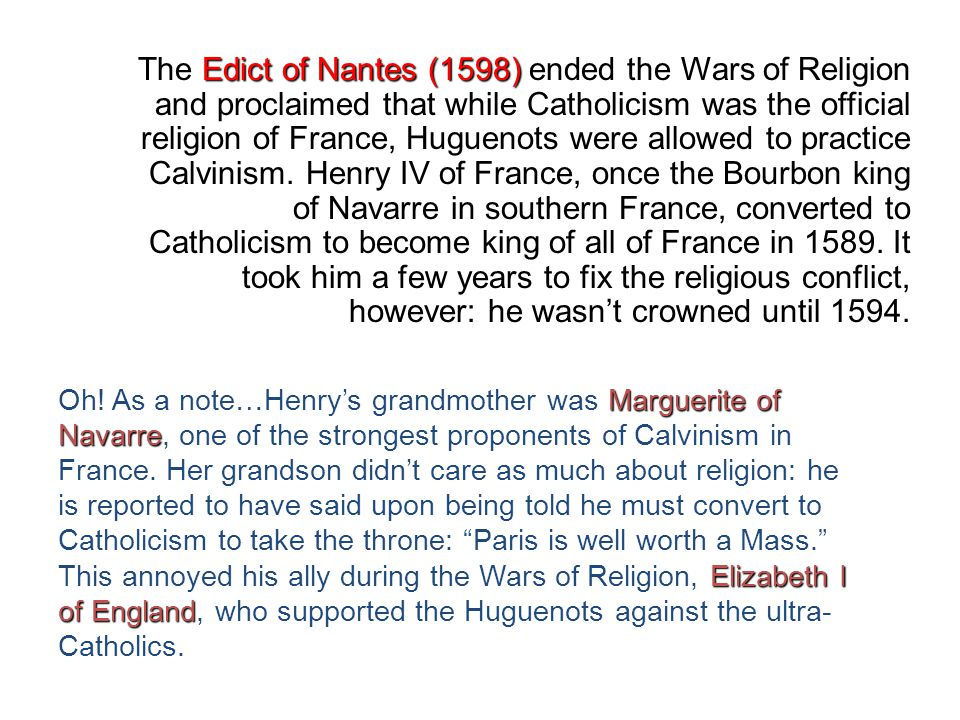 Edict of Nantes (1598) The Edict of Nantes (1598) ended the Wars of Religion and proclaimed that while Catholicism was the official religion of France