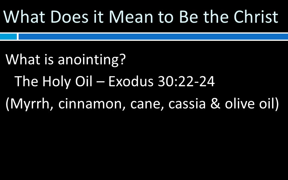 What Does it Mean to Be the Christ What is anointing.