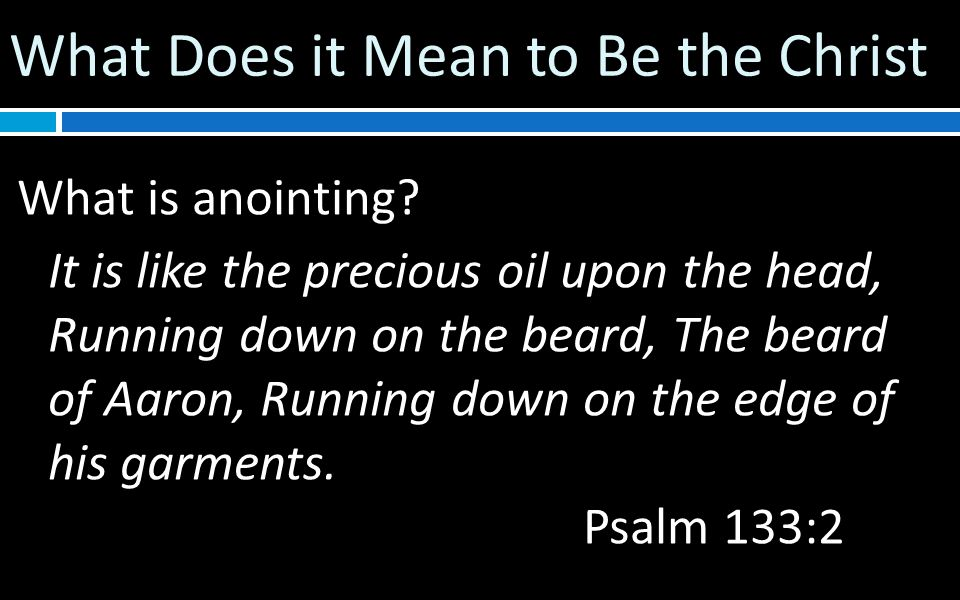 What Does it Mean to Be the Christ What is Spiritual anointing.