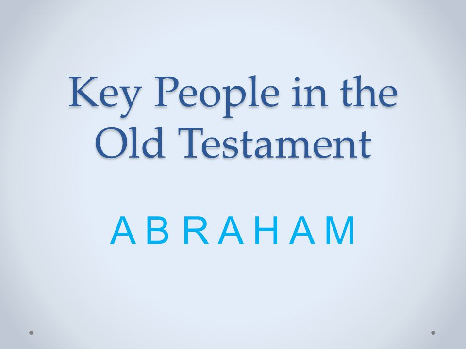 Abraham was a key Person in the Purpose of God Abraham..