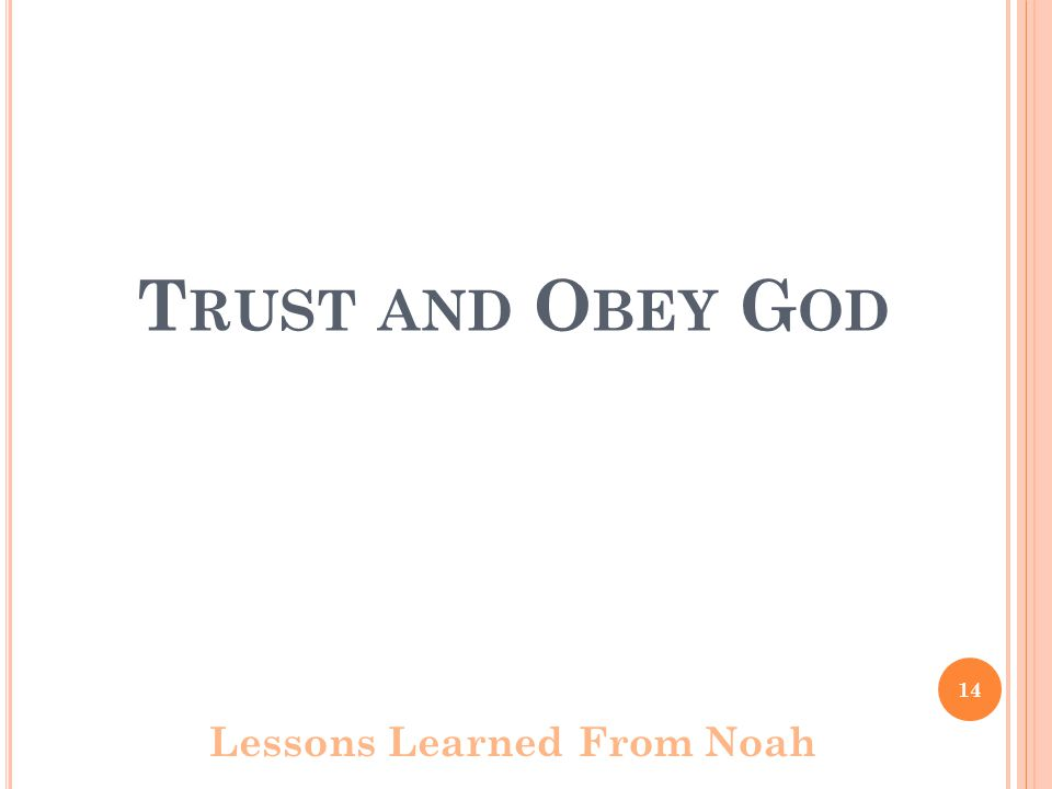 T RUST AND O BEY G OD Lessons Learned From Noah 14