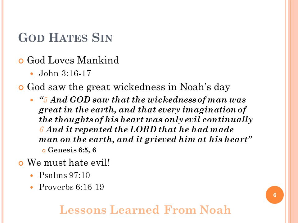 """G OD H ATES S IN God Loves Mankind John 3:16-17 God saw the great wickedness in Noah's day """"5 And GOD saw that the wickedness of man was great in the"""