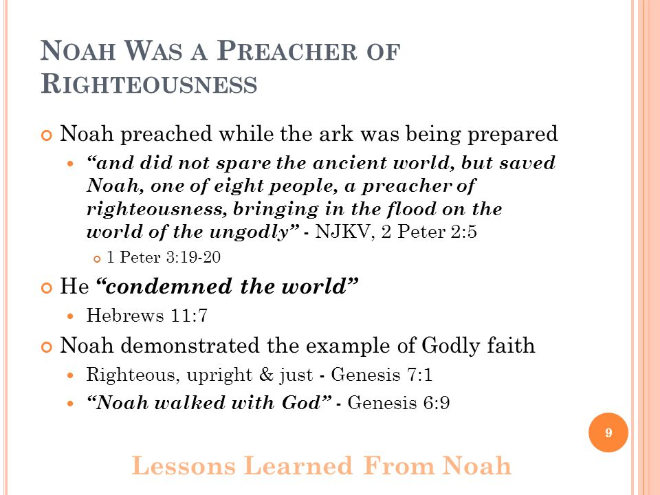 """N OAH W AS A P REACHER OF R IGHTEOUSNESS Noah preached while the ark was being prepared """"and did not spare the ancient world, but saved Noah, one of e"""