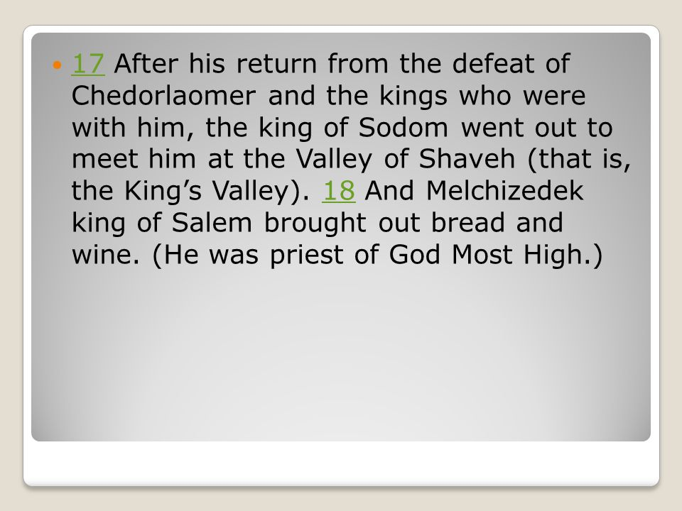 17 After his return from the defeat of Chedorlaomer and the kings who were with him, the king of Sodom went out to meet him at the Valley of Shaveh (t