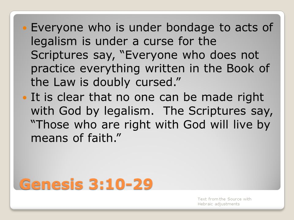 "Genesis 3:10-29 Everyone who is under bondage to acts of legalism is under a curse for the Scriptures say, ""Everyone who does not practice everything"