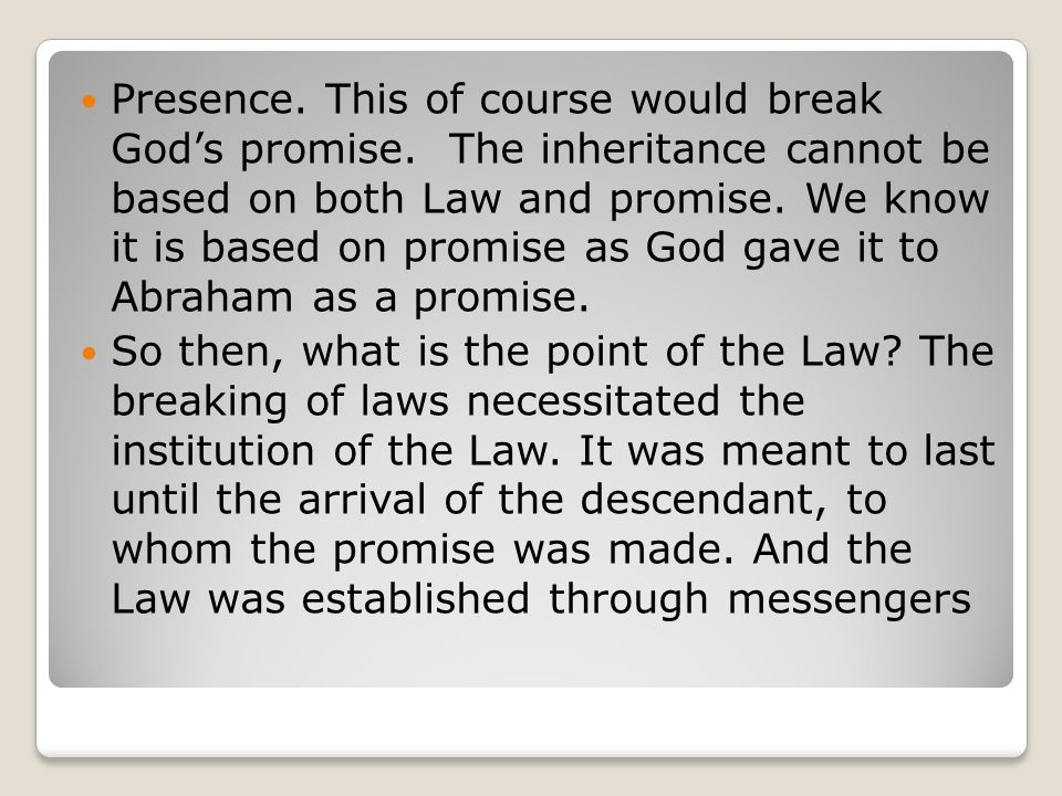 Presence. This of course would break God's promise. The inheritance cannot be based on both Law and promise. We know it is based on promise as God gav