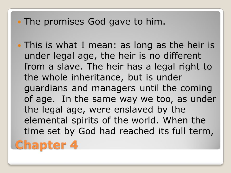 Chapter 4 The promises God gave to him. This is what I mean: as long as the heir is under legal age, the heir is no different from a slave. The heir h