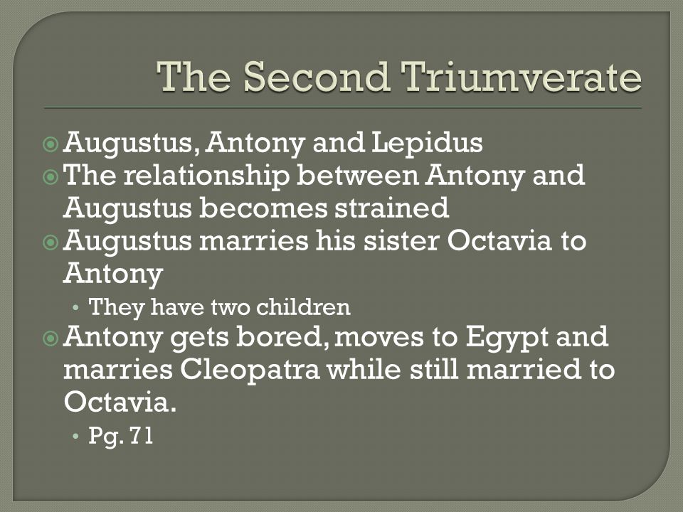  Augustus, Antony and Lepidus  The relationship between Antony and Augustus becomes strained  Augustus marries his sister Octavia to Antony They ha