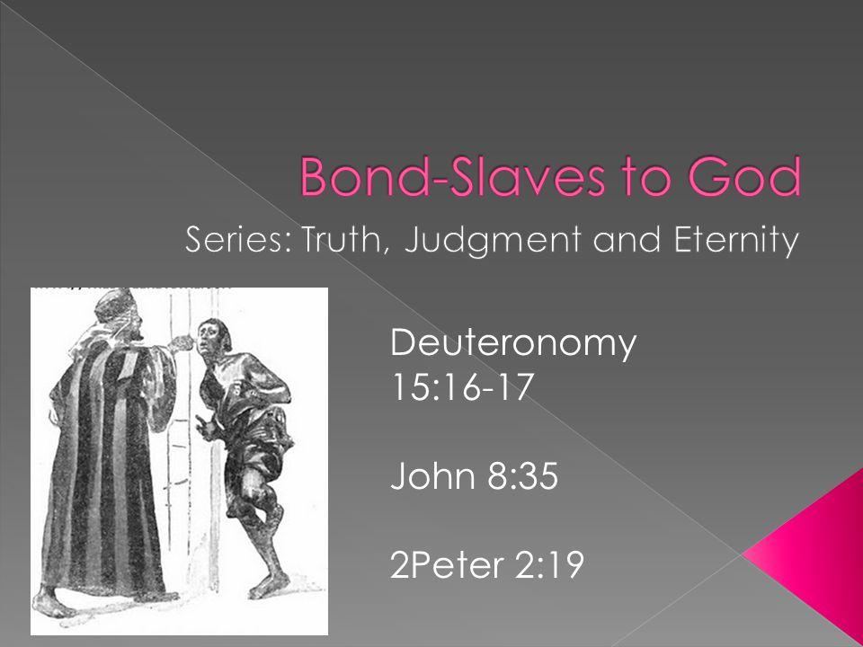 Deuteronomy 15:16-17 John 8:35 2Peter 2:19