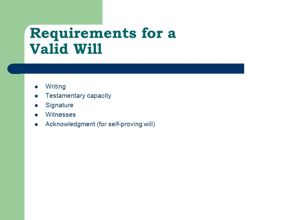 Requirements for a Valid Will Writing Testamentary capacity Signature Witnesses Acknowledgment (for self-proving will)