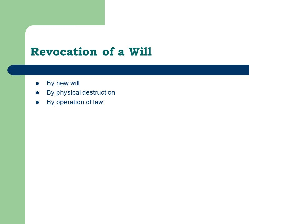 Revocation of a Will By new will By physical destruction By operation of law