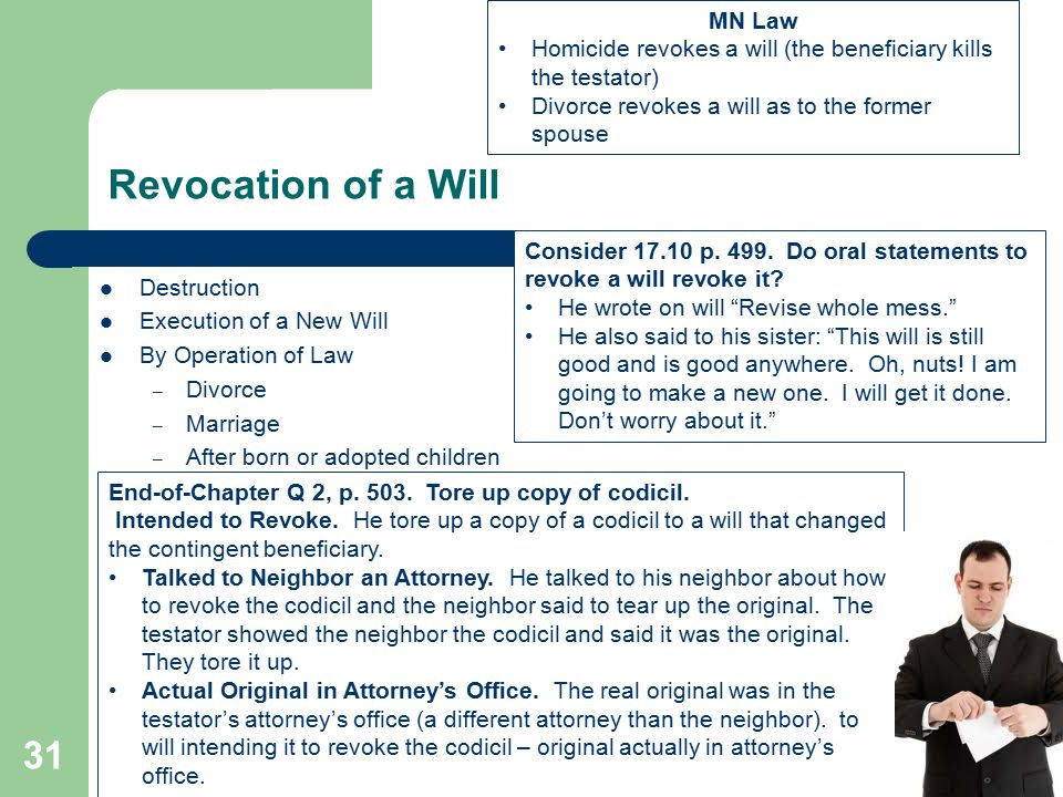Revocation of a Will Destruction Execution of a New Will By Operation of Law – Divorce – Marriage – After born or adopted children 31 Consider 17.10 p.