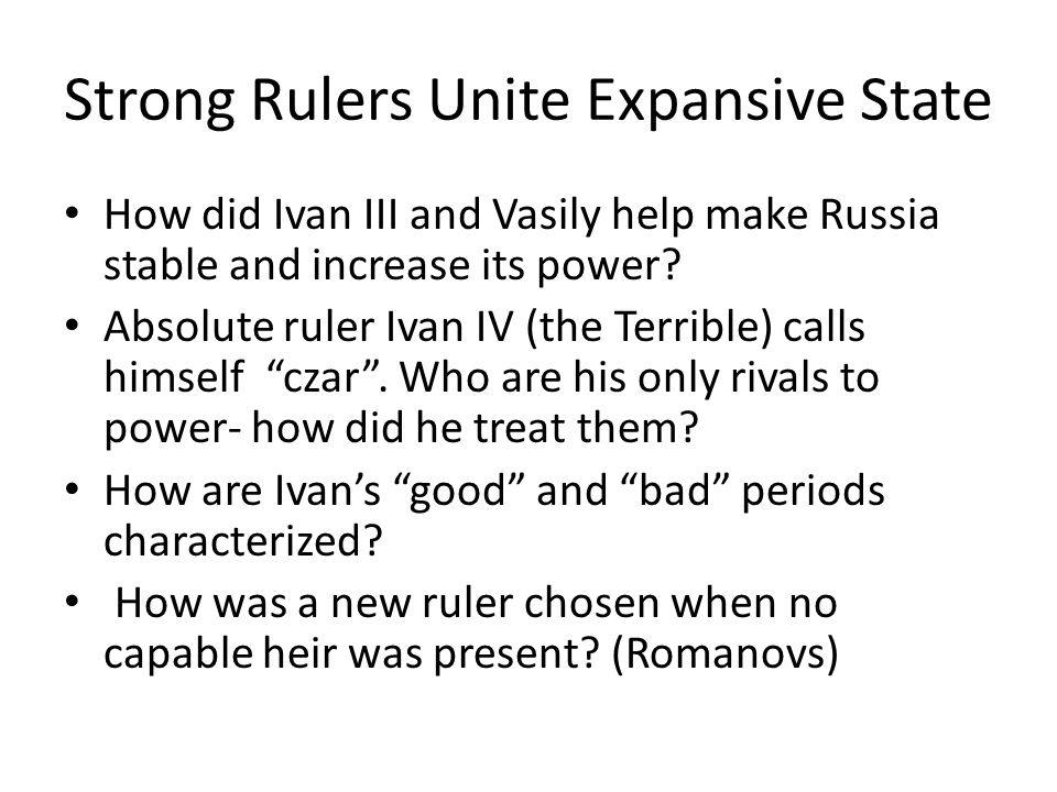 Strong Rulers Unite Expansive State How did Ivan III and Vasily help make Russia stable and increase its power? Absolute ruler Ivan IV (the Terrible)