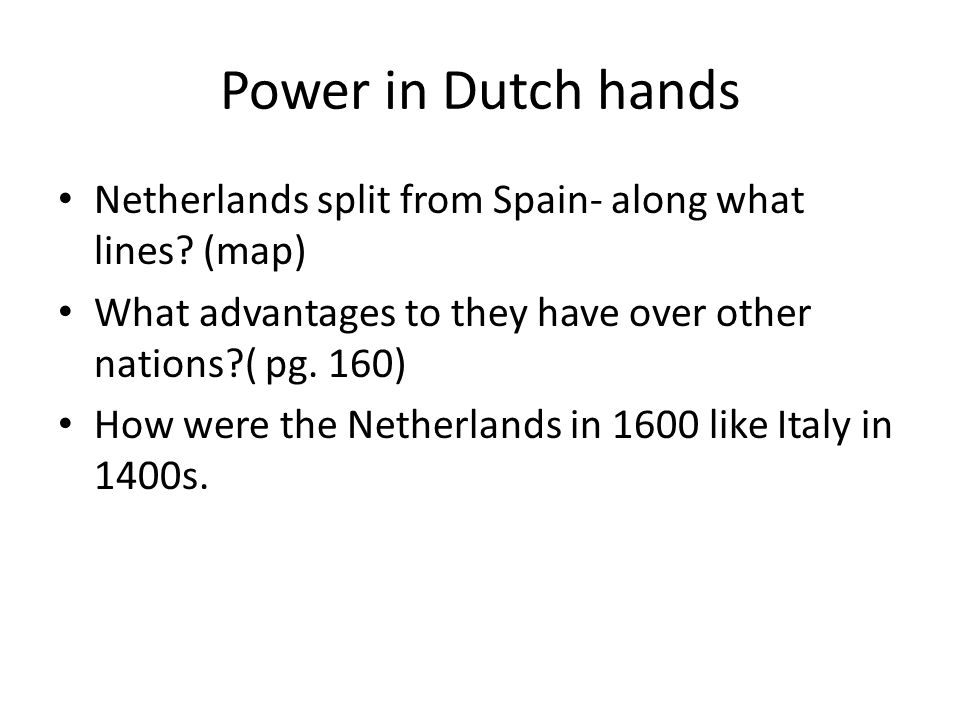 Power in Dutch hands Netherlands split from Spain- along what lines? (map) What advantages to they have over other nations?( pg. 160) How were the Net