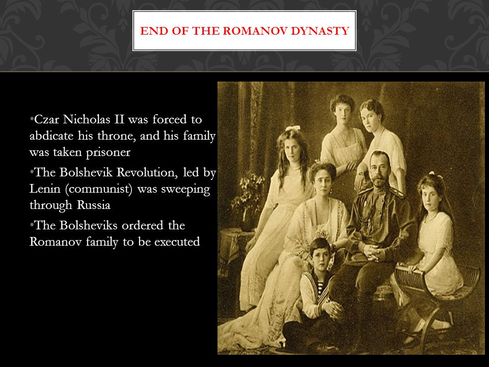 Czar Nicholas II was forced to abdicate his throne, and his family was taken prisoner The Bolshevik Revolution, led by Lenin (communist) was sweeping