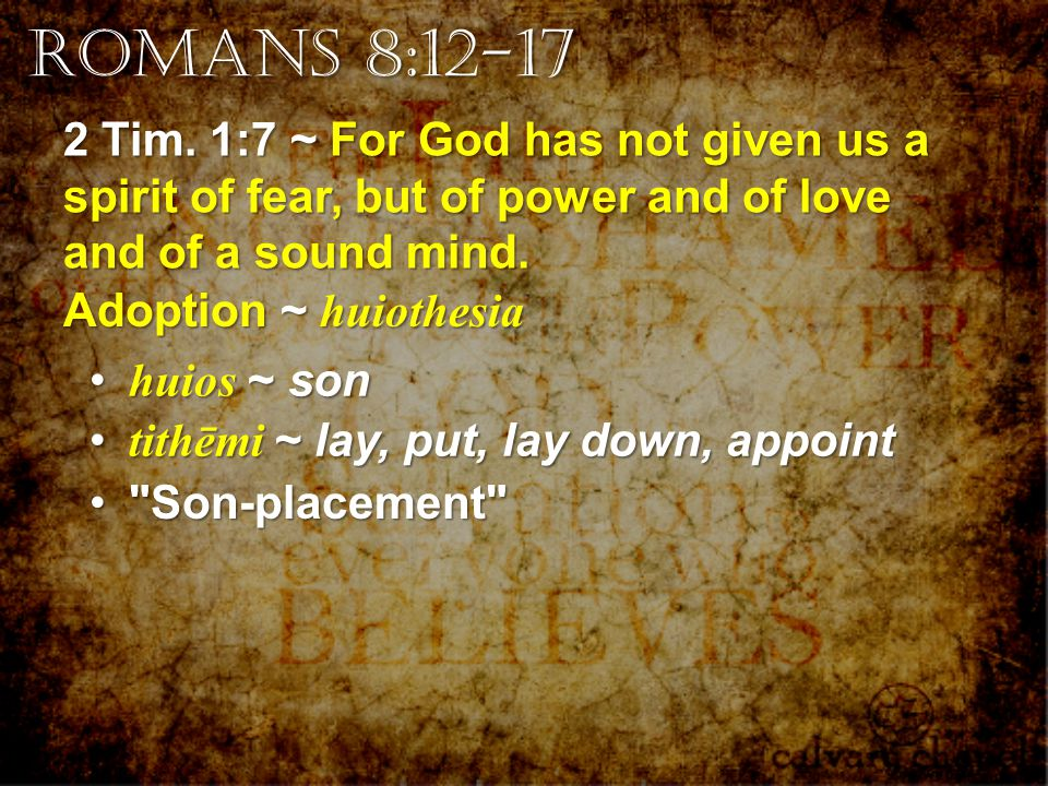 2 Tim. 1:7 ~ For God has not given us a spirit of fear, but of power and of love and of a sound mind. huios ~ son huios ~ son tithēmi ~ lay, put, lay