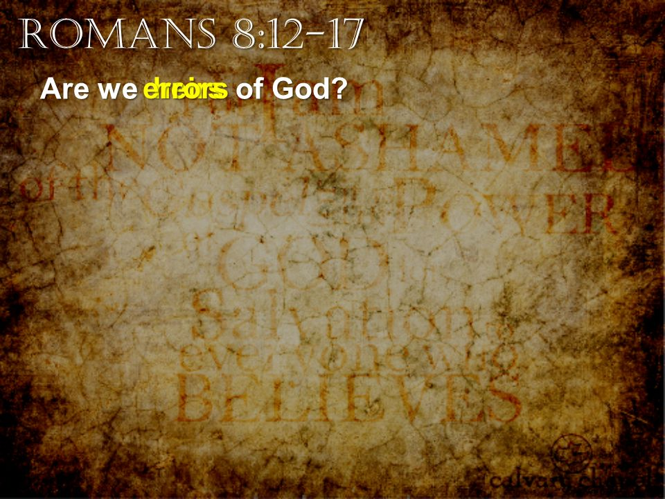 Are we of God? heirserrors Romans 8:12-17