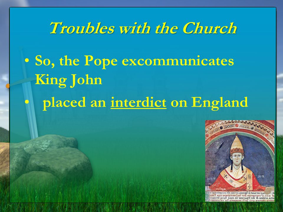 Troubles with the Church Pope chooses… King John won't allow him in England and seizes Church land