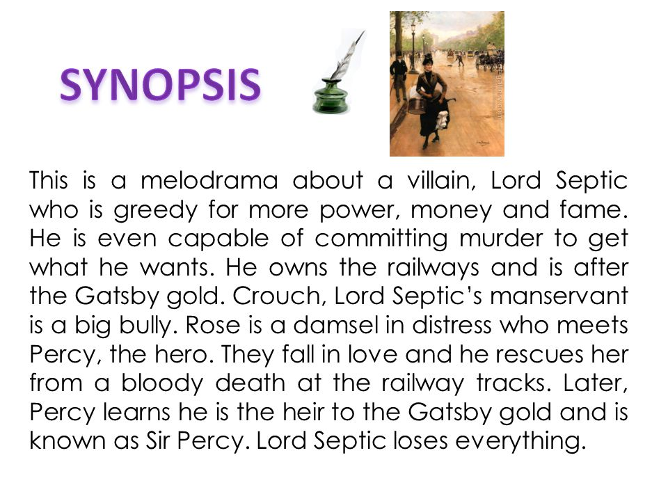 This is a melodrama about a villain, Lord Septic who is greedy for more power, money and fame.